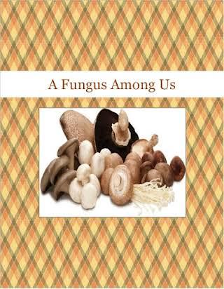 A Fungus Among Us