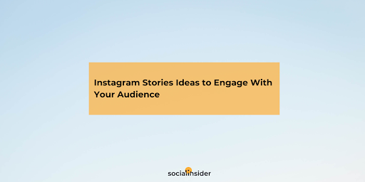 Instagram Stories Ideas to Engage With Your Audience