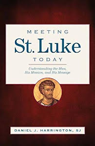 MEETING ST LUKE TODAY: UNDERSTANDING THE MAN, THE MISSION AND HIS MESSAGE
