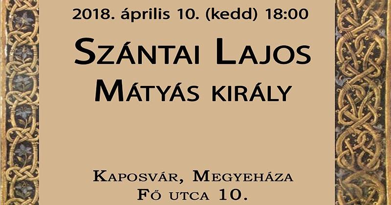 Szántai Lajos - Mátyás király - előadás 2018.04.10