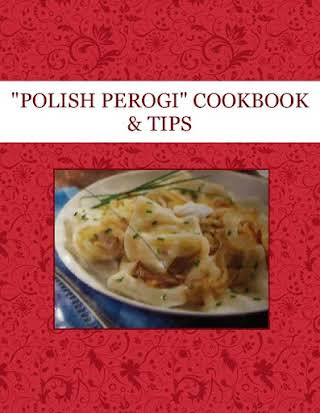 """POLISH PEROGI"" COOKBOOK & TIPS"