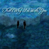 That's Why I'm With You