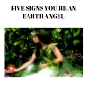 FIVE SIGNS YOU'RE AN EARTH ANGEL