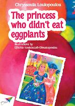Photo: The princess who didn't eat eggplants, Chryssoula Loulopoulou, Illustrations: Eftichia Koukouzeli-Dimakopoulou, Translation from Greek: Petros Beimanavis, Saita publications, August 2013, ISBN: 978-618-5040-16-1 Free download at: http://www.saitabooks.eu/2013/08/ebook.37.html