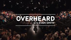Overheard With Evan Smith thumbnail