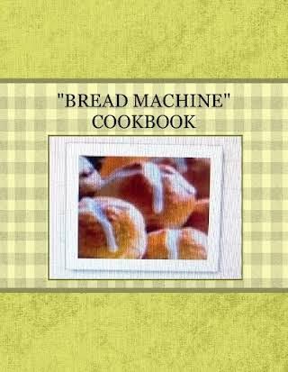 """""""BREAD MACHINE""""  COOKBOOK"""