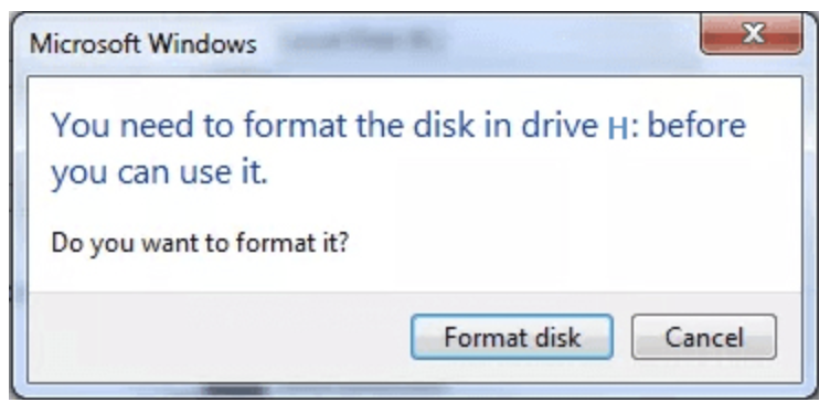 "Error message ""You need to format the disk in drive H: before you can use it. Do you want to format it?"""