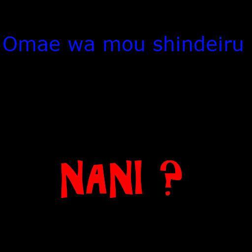 Omae wa mou shindeiru!Nani?