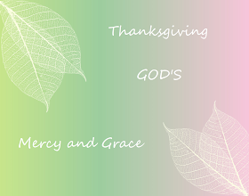 Photo: Thanksgiving GOD'S Mercy and Grace  Jesus the Great High Priest  16 Let us then with confidence draw near to the throne of grace, that we may receive mercy and find grace to help in time of need. Hebrews 4:16 ESV; https://www.biblegateway.com/passage/?search=Hebrews+4&version=ESV  Audio: Hebrews 4 ESV; https://www.biblegateway.com/audio/mclean/esv/Heb.4