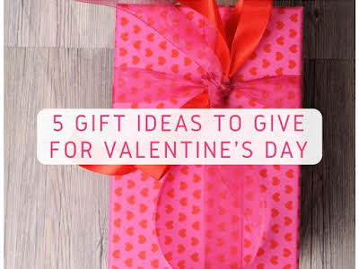 5 Gift Ideas to Give for Valentine's Day