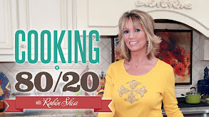 Cooking 80/20 With Robin Shea thumbnail