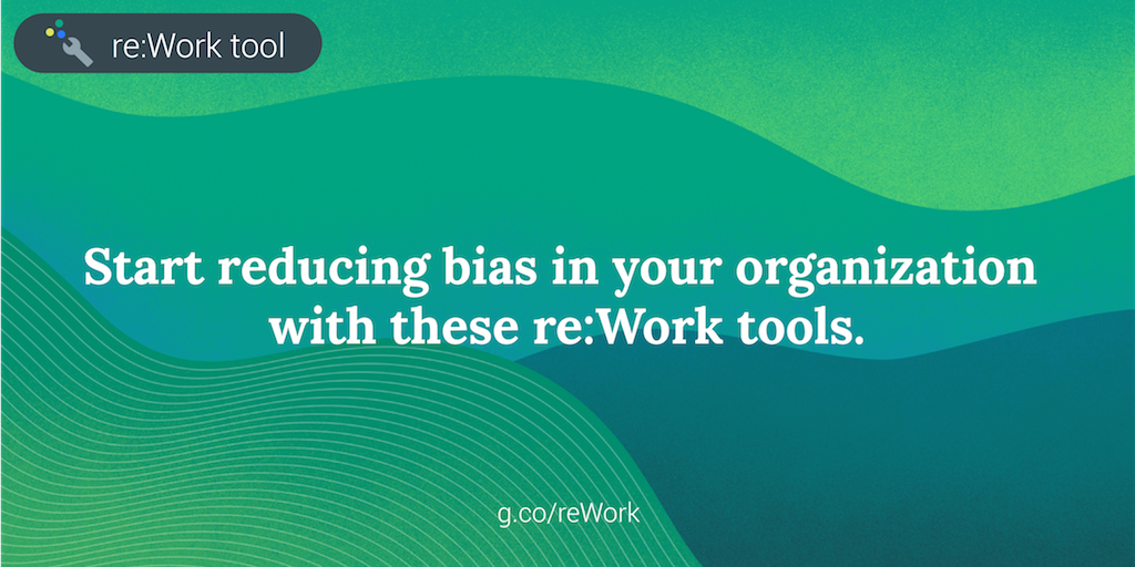 Reduce the influence of unconscious bias with these re:Work tools