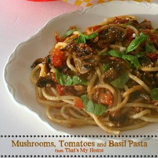 Mushrooms, Tomatoes and Basil Pasta.