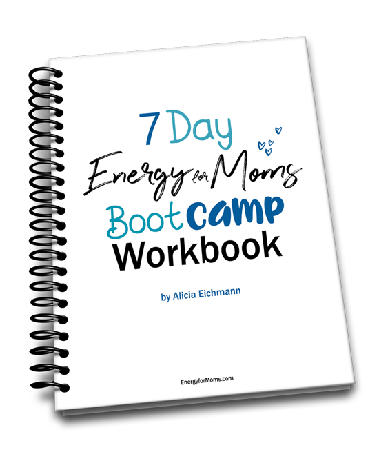 7 Day Energy for Moms Boot Camp Workbook
