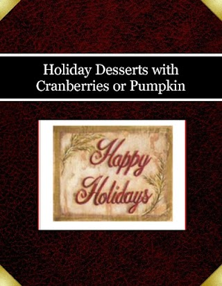 Holiday Desserts with Cranberries or Pumpkin