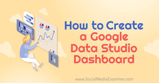 How to Create a Google Data Studio Dashboard