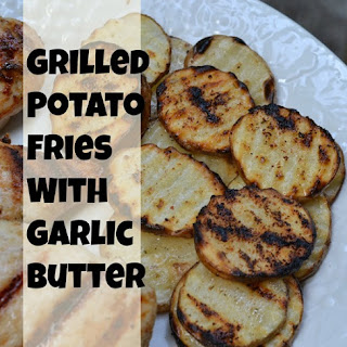 Grilled Potato Fries with Garlic Butter