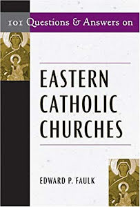 EASTERN CATHOLIC CHURCHES, 101 QUESTIONS AND ANSWERS