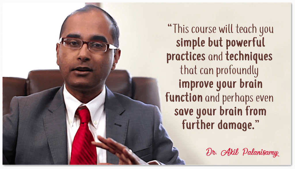 """This course will teach you simple but powerful practices and techniques  that can profoundly  improve your brain function and perhaps even  save your brain from further damage."""