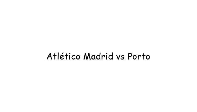 Atlético Madrid vs Porto