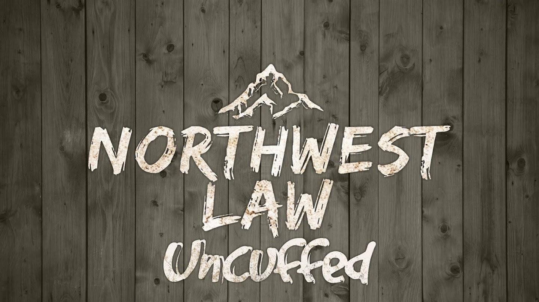 Northwest Law: Uncuffed