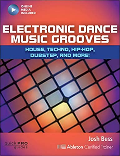 Electronic Dance Music Grooves: House, Techno, Hip-hop, Dubstep, and More! By Josh Bess