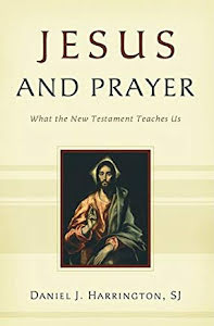 JESUS AND PRAYER: WHAT THE NEW TESTAMENT TEACHES US