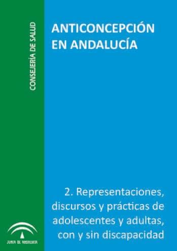 Anticoncepción en Andalucía. II- Representaciones, discursos y prácticas de adolescentes y adultas, con y sin discapacidad