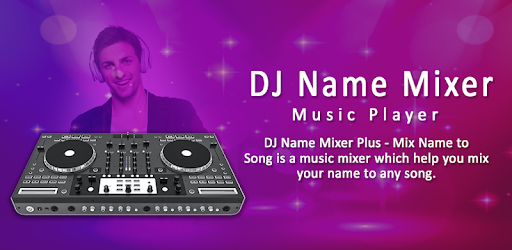 DJ Name Mixer With Music Player - Mix Name To Song - Apps on
