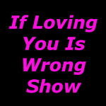 If Loving You Is Wrong Show