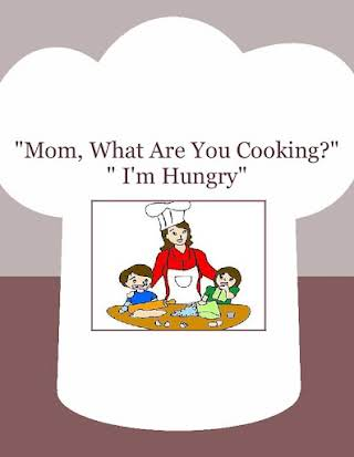 """""""Mom, What Are You Cooking?"""" """" I'm Hungry"""""""