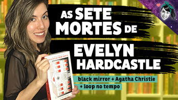 Resenha: As Sete Mortes de Evelyn Hardcastle