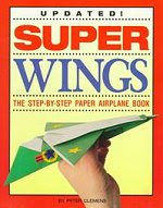 Photo: Super Wings : The Step-By-Step Paper Airplane Book Jose Delgado, Peter Clemens School Specialty Childrens Pub 1996 Paperback 64 pp ISBN 1565655362