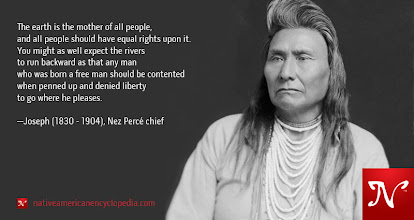 Photo: The earth is the mother of all people, and all people should have equal rights upon it. You might as well expect the rivers to run backward as that any man who was born a free man should be contented when penned up and denied liberty to go where he pleases. —Joseph (1830 - 1904), Nez Percé chief