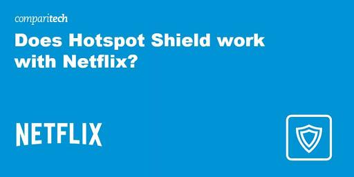 Does Hotspot Shield work with Netflix?