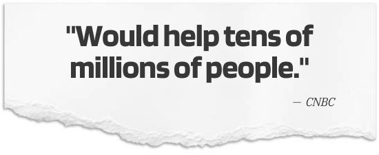 Would help tens of millions of people. - CNBC
