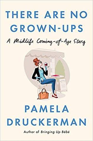 'There Are No Grown-Ups: A Midlife Coming-of-Age Story' by Pamela Druckerman