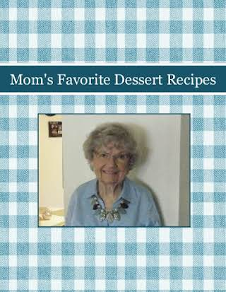 Mom's Favorite Dessert Recipes