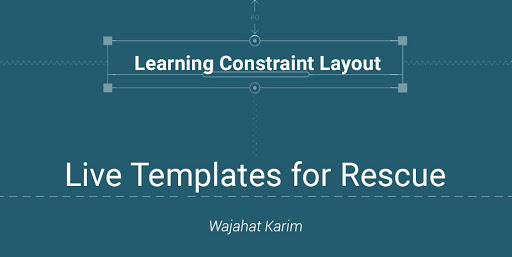 Learning ConstraintLayout — Live Templates for Rescue