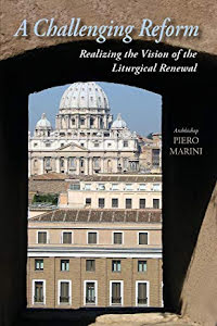 A CHALLENGING REFORM REALIZING THE VISION OF THE LITURGICAL RENEWAL