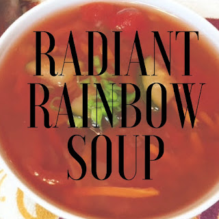 Radiant Rainbow Soup.