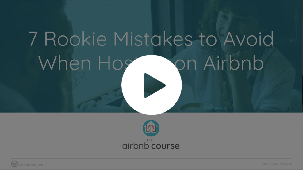 Video 2: 7 Rookie Mistakes to Avoid When Hosting on Airbnb (Video 2 of 3)