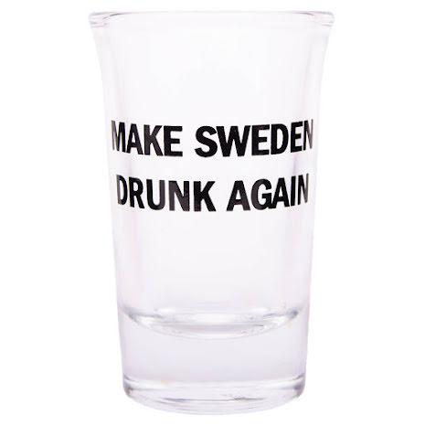 Snapsglas, Make Sweden drunk again