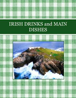 IRISH DRINKS   and  MAIN DISHES
