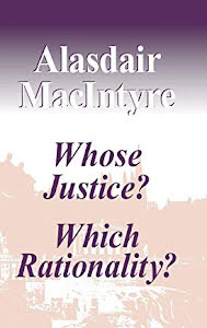 WHOSE JUSTICE ? WICH RATIONALITY ?