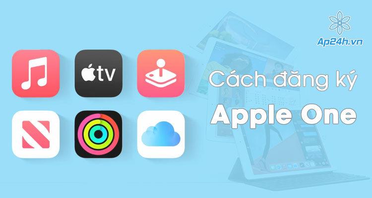 Cach dang ky Apple One tren iPhone, iPad va Mac