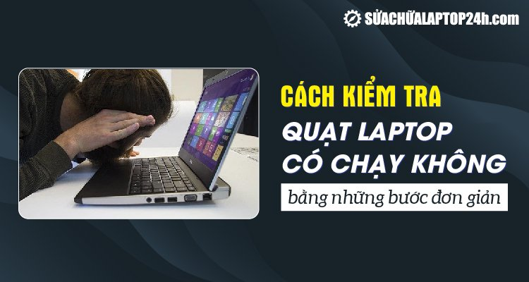 Cách kiểm tra quạt laptop có chạy không bằng những bước đơn giản