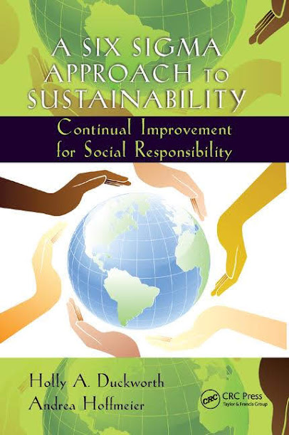Summary of A Six Sigma Approach to Sustainability - Continual Improvement for Social Responsibility by Holly A. Duckworth and Andrea Hoffmeier