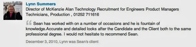 """Photo: Recommendation for Sean Durrant from Lynn Summers a Director of a Technical Recruitment Agency.  I helped Lynn on a Project when McKenzie Alan worked with a large specialist Medical company looking for specialist Senior Engineers.  Lynn said – Sean has worked with us on a number of occasions and he is a fountain of knowledge.  Accurate and detailed [he] looks after the Candidate and the Client both to the same professional degree.  I would not hesitate to recommend Sean."""""""