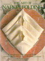 Photo: Art of Napkin Folding: Completing the Elegant Table (Illustrated) Nancy Kalish, Susan Schoenfeld Kalish Running Press 1988 hardback 110 pp ISBN 0894715852